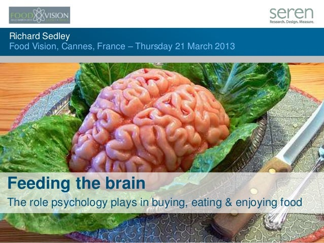 1Richard SedleyFood Vision, Cannes, France – Thursday 21 March 2013Feeding the brainThe role psychology plays in buying, e...