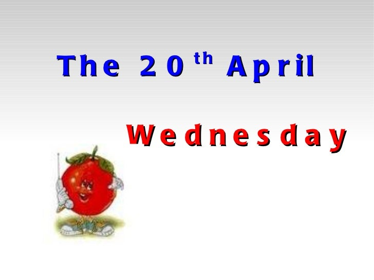 The 20 th  April     Wednesday