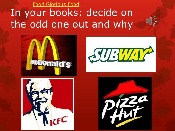 Food Glorious FoodIn your books: decide onthe odd one out and why