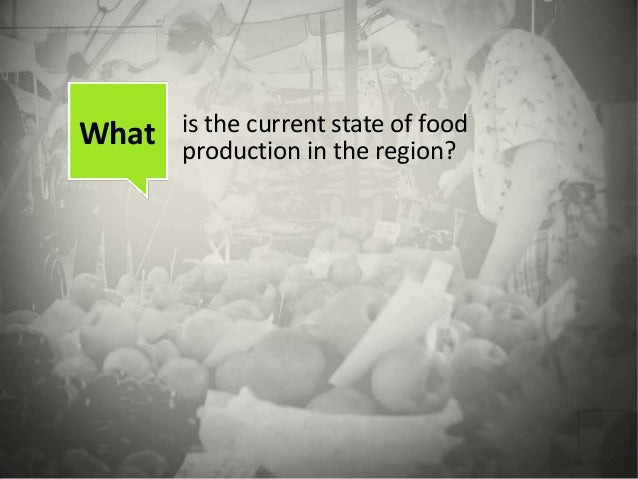 What is the current state of foodproduction in the region?