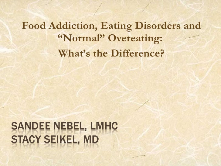 """Food Addiction, Eating Disorders and """"Normal"""" Overeating:  What's the Difference?"""