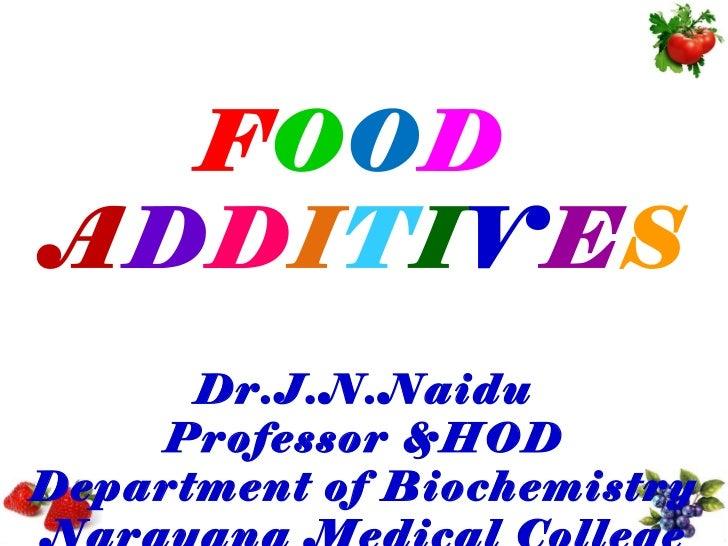 FOODADDITIVES      Dr.J.N.Naidu    Professor &HODDepartment of Biochemistry
