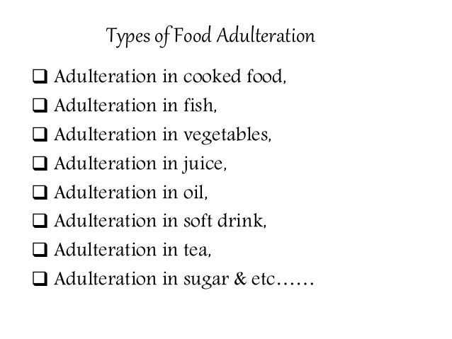 "conclusion of food adulteration Adulteration of food commonly defined as ""the addition or subtraction of any substance to or from food, so that the natural composition and quality of food substance is affected adulteration is either intentional by either removing substances to food or altering the existing natural properties of food knowingly."