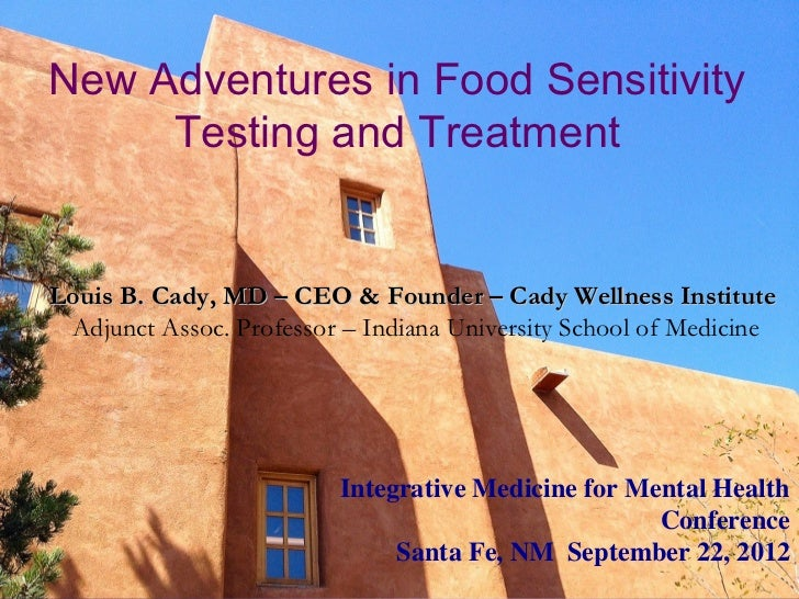 New Adventures in Food Sensitivity     Testing and TreatmentLouis B. Cady, MD – CEO & Founder – Cady Wellness Institute Ad...