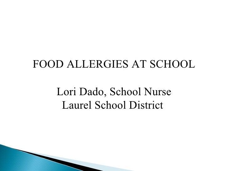 FOOD ALLERGIES AT SCHOOL Lori Dado, School Nurse Laurel School District