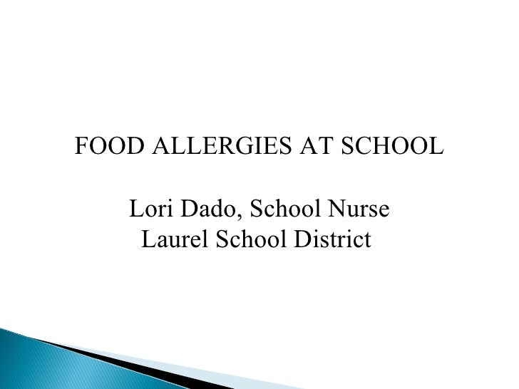 FOOD ALLERGIES AT SCHOOL Lori Dado, School Nurse Laurel School District