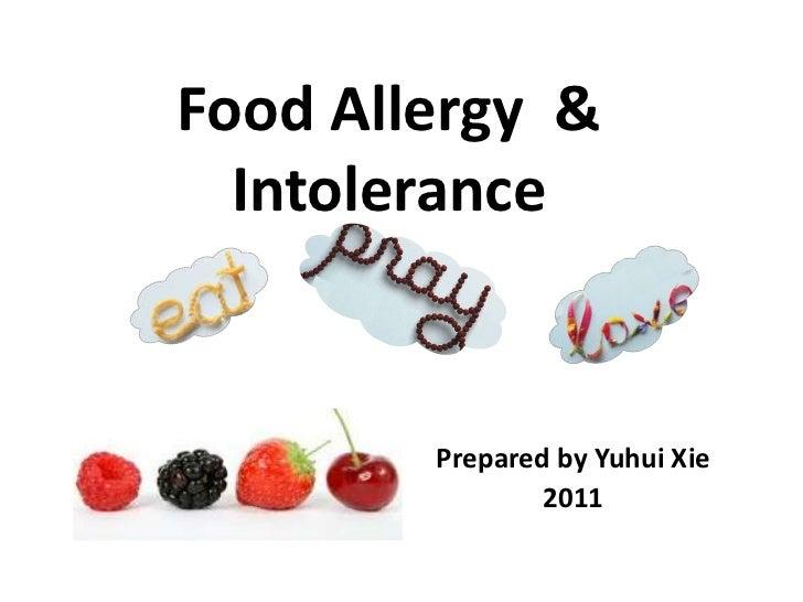 Food Allergy &  Intolerance        Prepared by Yuhui Xie                2011