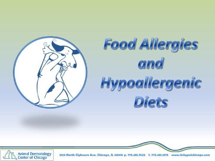 Food AllergiesandHypoallergenic Diets<br />3123 North Clybourn Ave. Chicago, IL 60618p. 773.281.7522    f. 773.281.1375  ...