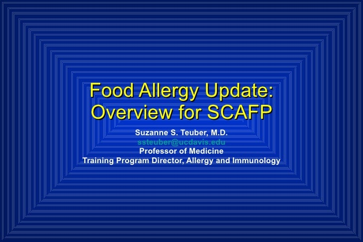 Food Allergy Update:  Overview for SCAFP  Suzanne S. Teuber, M.D. [email_address] Professor of Medicine Training Program D...
