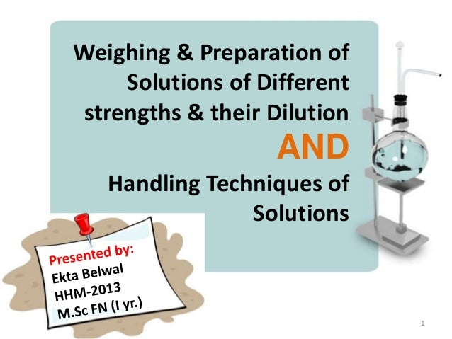 Weighing & Preparation of Solutions of Different strengths & their Dilution  AND Handling Techniques of Solutions  1
