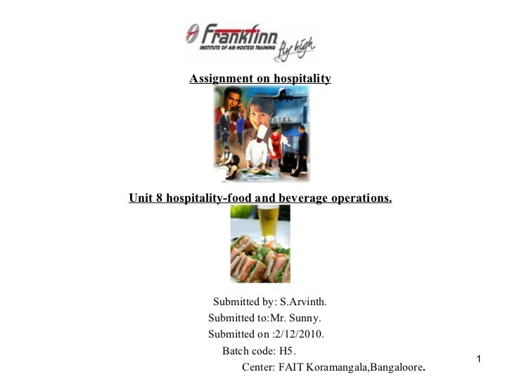 <ul><li>Assignment on hospitality </li></ul><ul><li>Unit 8 hospitality-food and beverage operations. </li></ul><ul><li>Sub...