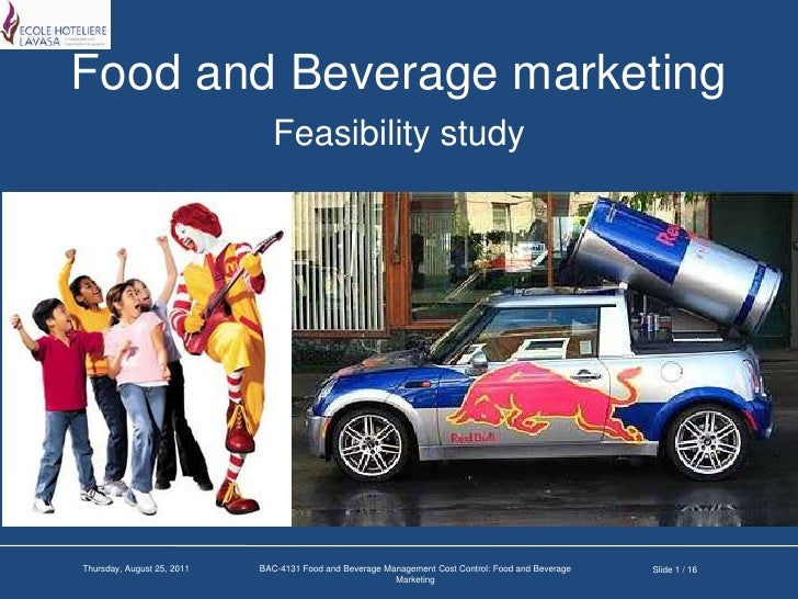 Food and Beverage marketing<br />Feasibility study<br />Slide 1 / 16<br />Friday, January 28, 2011<br />BAC-4131 Food and ...