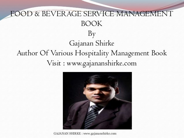 FOOD & BEVERAGE SERVICE MANAGEMENT BOOK By Gajanan Shirke Author Of Various Hospitality Management Book Visit : www.gajana...