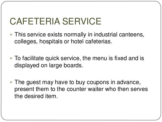 GRILL ROOM SERVICE  : In this form of service various meats are grilled in front of the guest.  The meats may be display...