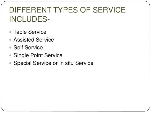 DIFFERENT TYPES OF SERVICE INCLUDES-  Table Service  Assisted Service  Self Service  Single Point Service  Special Se...