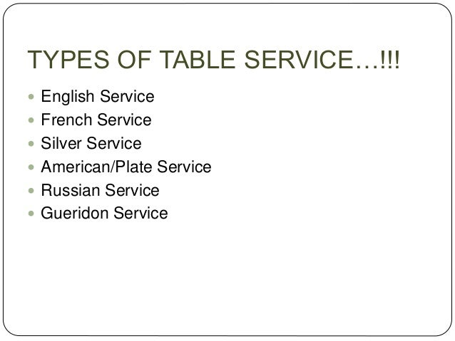 TYPES OF TABLE SERVICE…!!!  English Service  French Service  Silver Service  American/Plate Service  Russian Service ...
