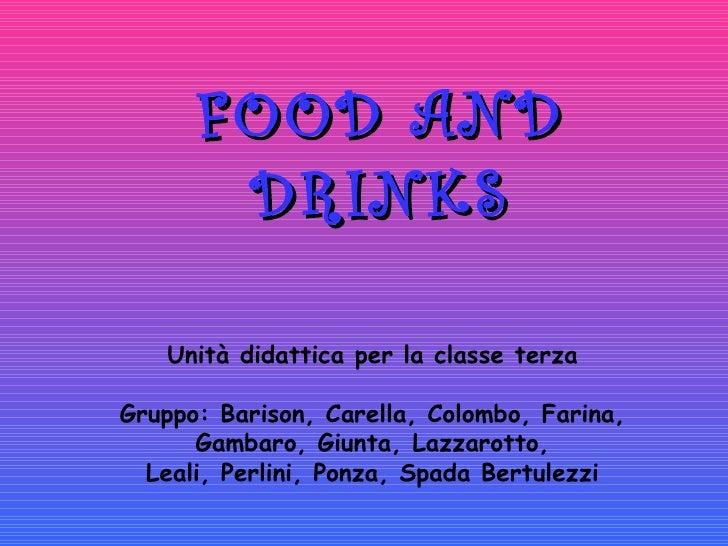 FOOD AND DRINKS Unità didattica per la classe terza Gruppo: Barison, Carella, Colombo, Farina, Gambaro, Giunta, Lazzarotto...