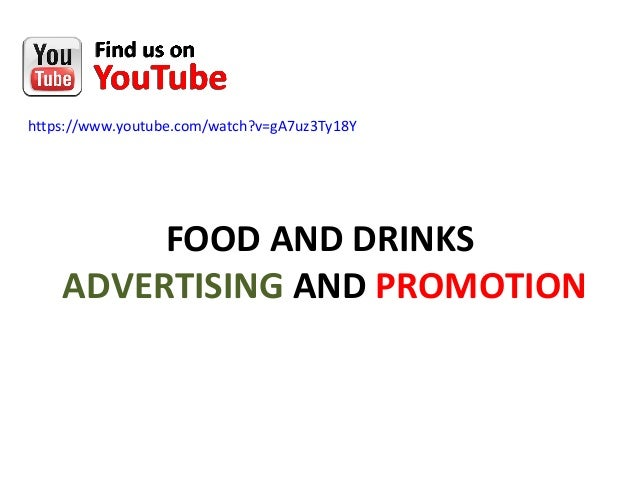 https://www.youtube.com/watch?v=gA7uz3Ty18Y  FOOD AND DRINKS  ADVERTISING AND PROMOTION