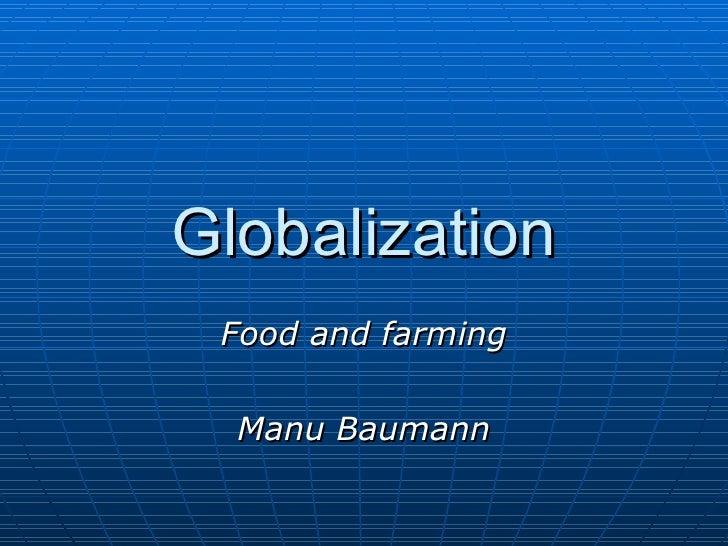 Globalization Food and farming Manu Baumann