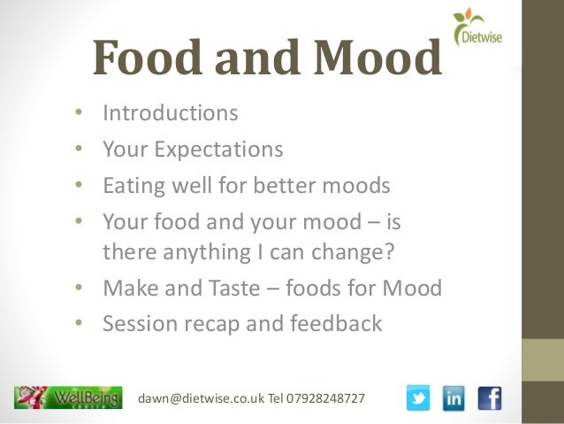 Food and Mood • Introductions • Your Expectations • Eating well for better moods • Your food and your mood – is there anyt...