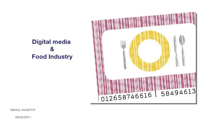 Digital media  & Food Industry RAHUL AVASTHY 28/03/2011