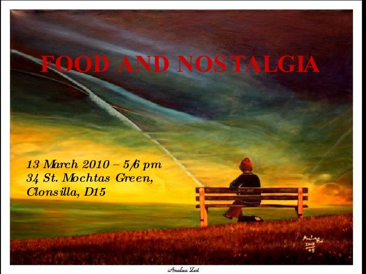 FOOD AND NOSTALGIA   13 March 2010 – 5/6 pm 34 St. Mochtas Green, Clonsilla, D15