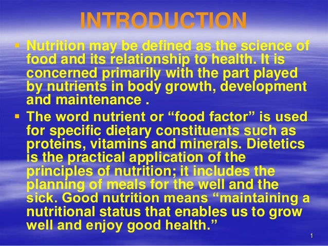1 INTRODUCTION  Nutrition may be defined as the science of food and its relationship to health. It is concerned primarily...