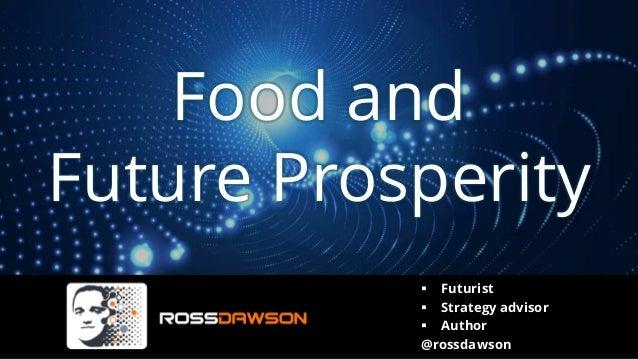 Food and Future Prosperity ▪ Futurist ▪ Strategy advisor ▪ Author @rossdawson