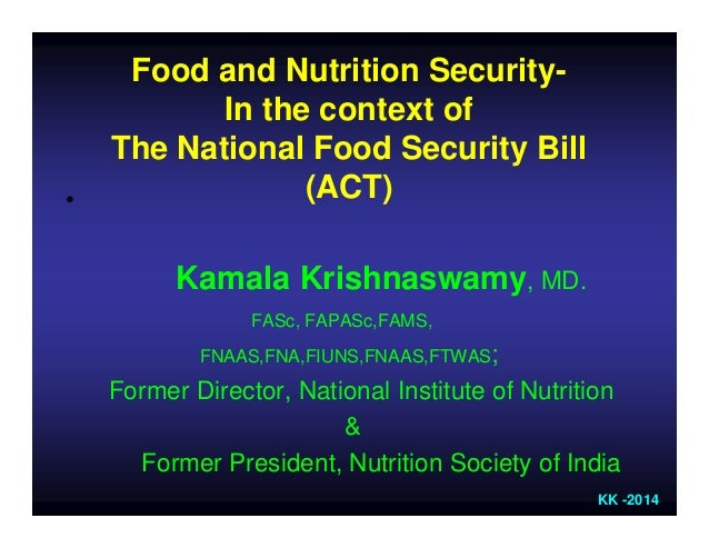 KK -2014 Food and Nutrition Security- In the context of The National Food Security Bill (ACT)• Kamala Krishnaswamy, MD. FA...