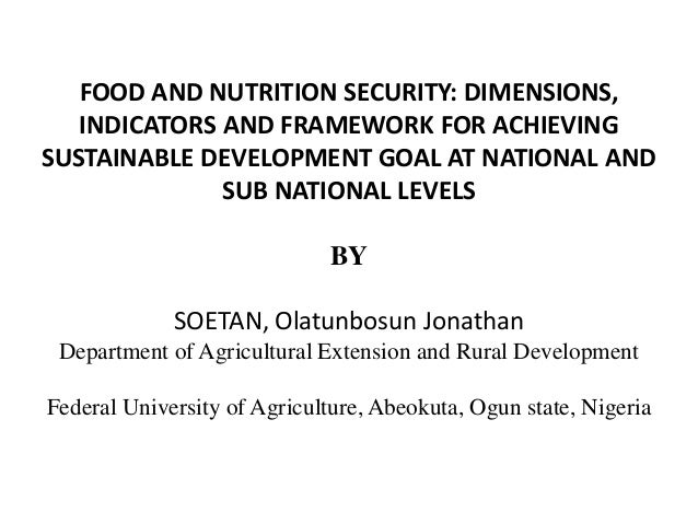 FOOD AND NUTRITION SECURITY: DIMENSIONS, INDICATORS AND FRAMEWORK FOR ACHIEVING SUSTAINABLE DEVELOPMENT GOAL AT NATIONAL A...
