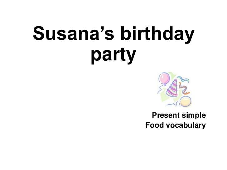Susana's birthday     party            Present simple           Food vocabulary