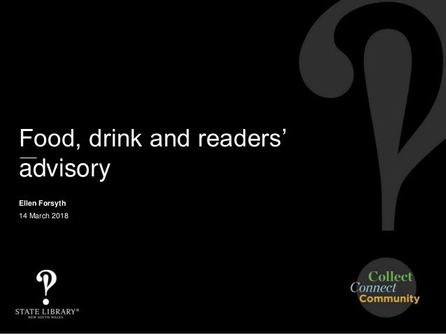 Food, drink and readers' advisory Ellen Forsyth 14 March 2018