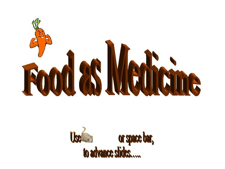 Food as Medicine  Use  or space bar, to advance slides…..