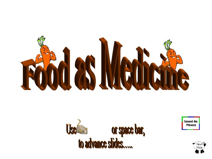 Use  or space bar, to advance slides….. Food as Medicine