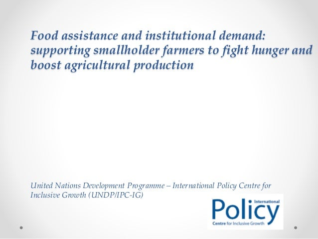 Food assistance and institutional demand: supporting smallholder farmers to fight hunger and boost agricultural production...
