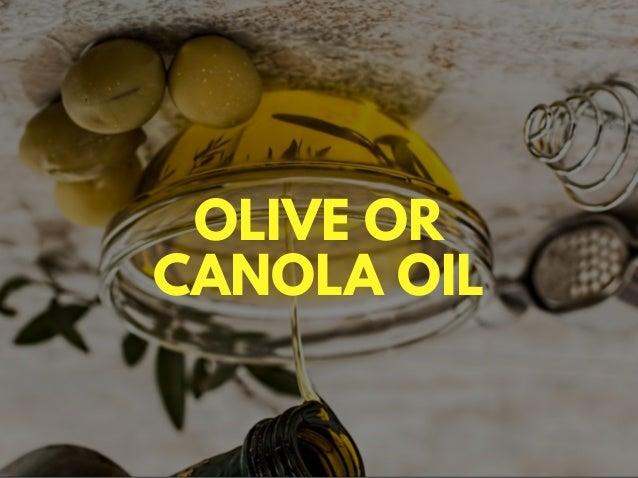 OLIVE OR CANOLA OIL