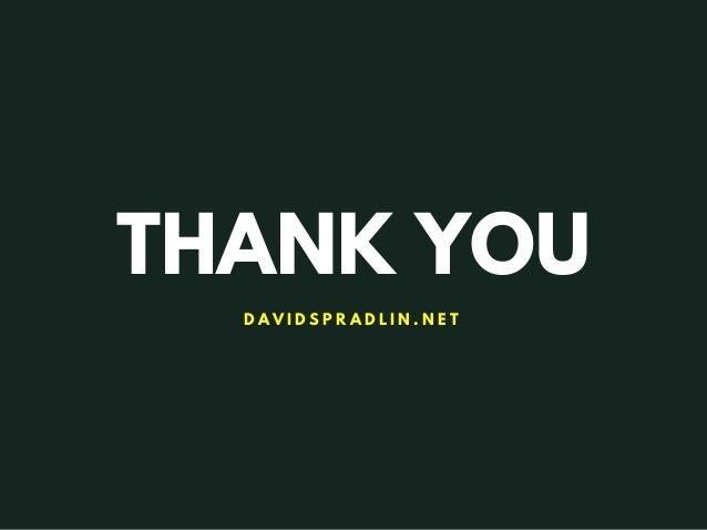THANK YOU D A V I D S P R A D L I N . N E T