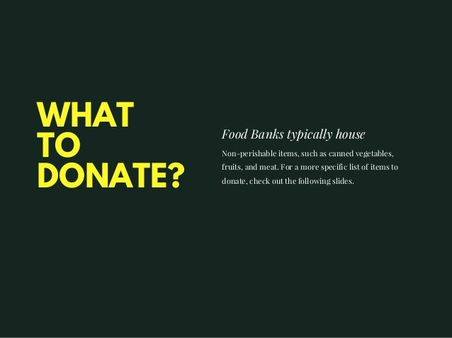 WHAT TO DONATE? Food Banks typically house Non-perishable items, such as canned vegetables, fruits, and meat. For a more s...