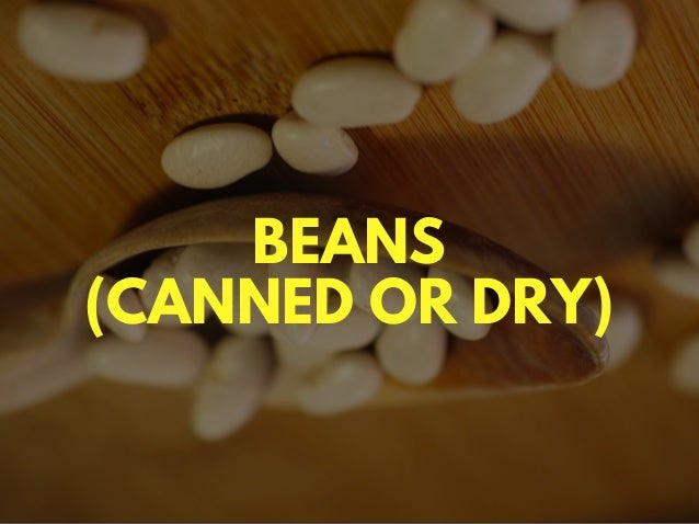 BEANS (CANNED OR DRY)