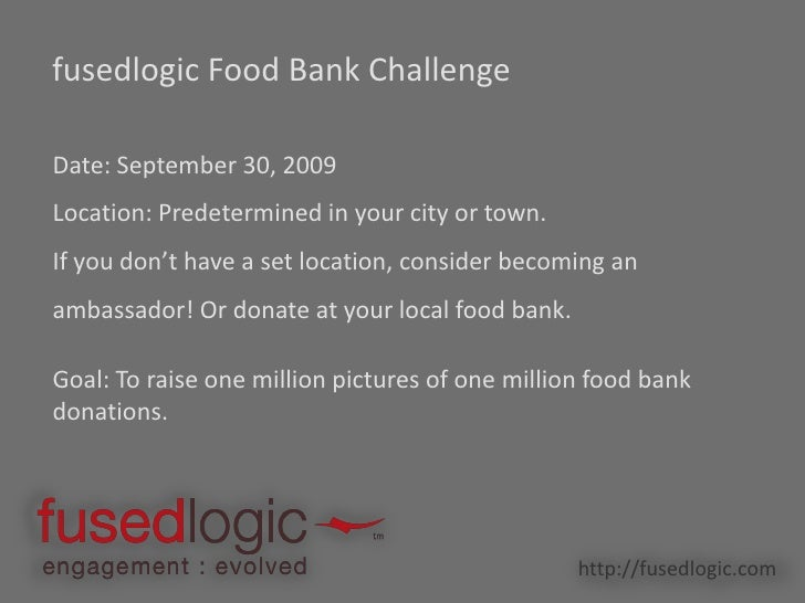 fusedlogic Food Bank Challenge<br />Date: September 30, 2009<br />Location: Predetermined in your city or town. <br />If y...