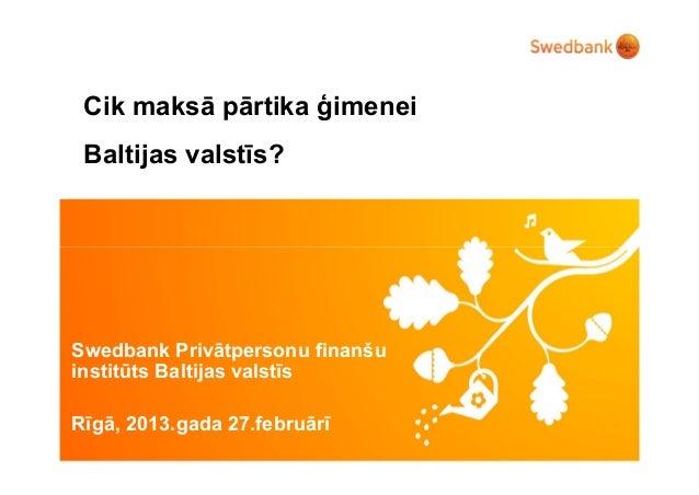 Cik maksā pārtika ģimenei Baltijas valstīs?Swedbank Privātpersonu finanšuinstitūts Baltijas valstīsRīgā, 2013.gada 27.febr...