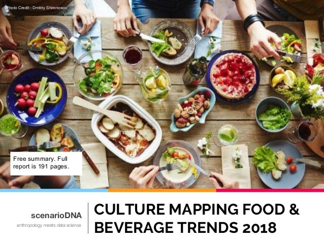 CULTURE MAPPING FOOD & BEVERAGE TRENDS 2018 scenarioDNA anthropology meets data science Photo Credit:: Dmitriy Shironosov ...