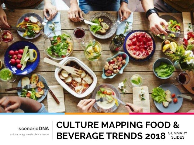 SUMMARY SLIDES CULTURE MAPPING FOOD & BEVERAGE TRENDS 2018 scenarioDNA anthropology meets data science