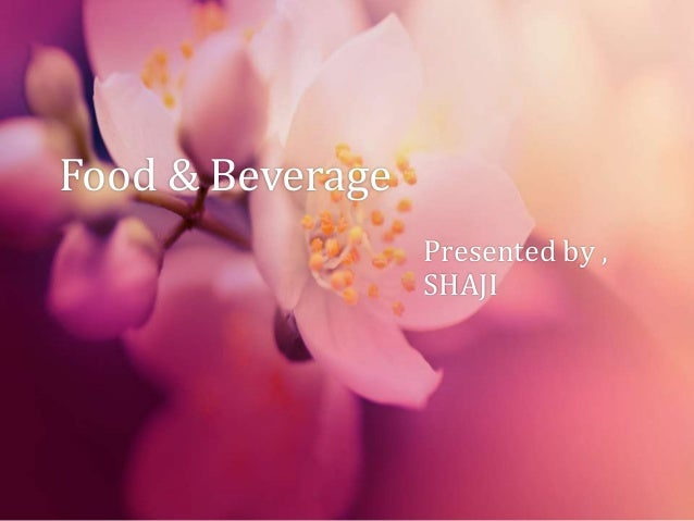 Food & Beverage Presented by , SHAJI