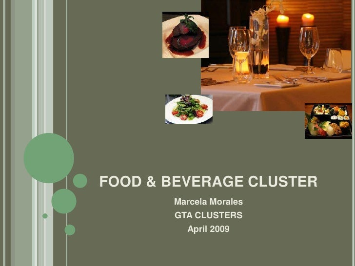 FOOD & BEVERAGE CLUSTER        Marcela Morales        GTA CLUSTERS          April 2009