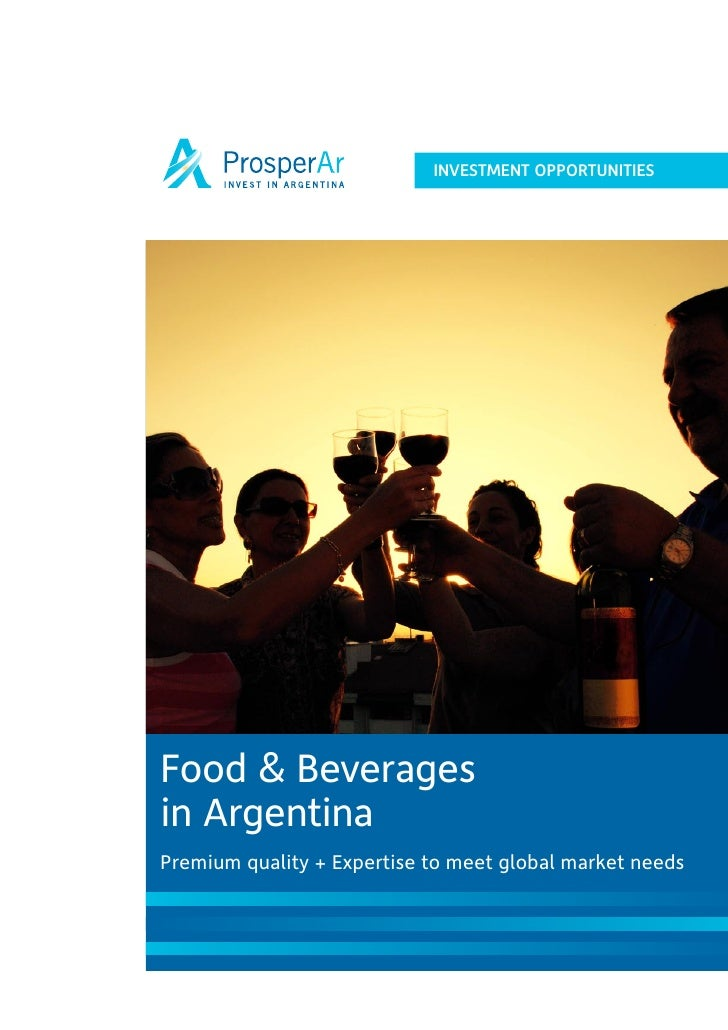 INVESTMENT OPPORTUNITIES     Food & Beverages in Argentina Premium quality + Expertise to meet global market needs