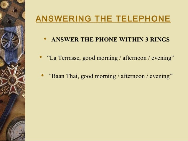 """ANSWERING THE TELEPHONE  ANSWER THE PHONE WITHIN 3 RINGS  """"La Terrasse, good morning / afternoon / evening""""  """"Baan Thai..."""