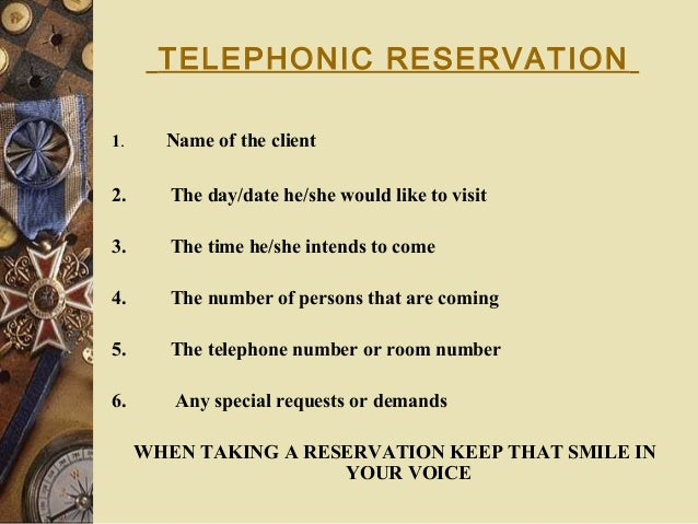 TELEPHONIC RESERVATION 1. Name of the client 2. The day/date he/she would like to visit 3. The time he/she intends to come...