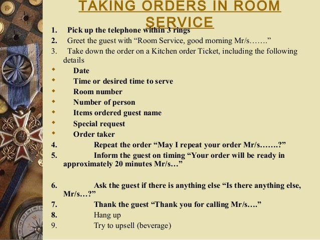 """TAKING ORDERS IN ROOM SERVICE1. Pick up the telephone within 3 rings 2. Greet the guest with """"Room Service, good morning M..."""