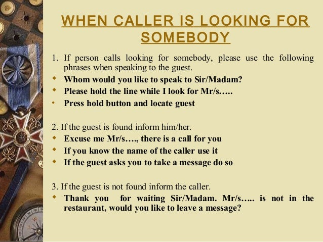 WHEN CALLER IS LOOKING FOR SOMEBODY 1. If person calls looking for somebody, please use the following phrases when speakin...